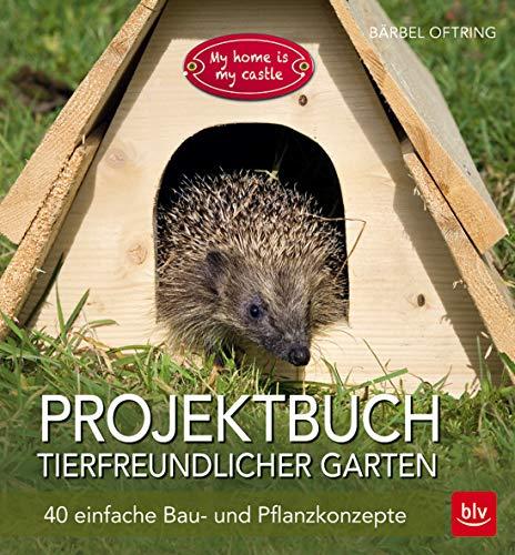 Projektbuch Tierfreundlicher Garten: 40 einfache Bau- und Pflanzkonzepte