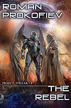 The Rebel  Project Stellar Book 4   LitRPG Series