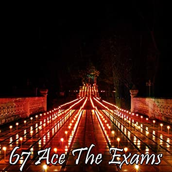 67 Ace The Exams