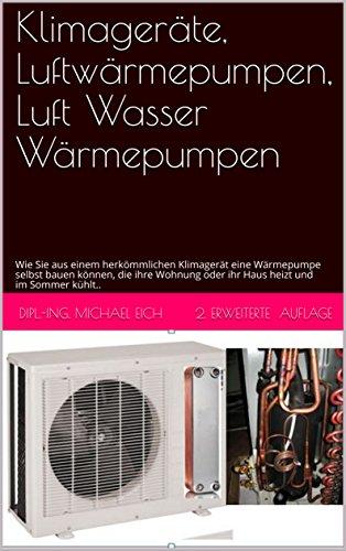Klimageräte, Luftwärmepumpen, Luft Wasser Wärmepumpen: Wie Sie aus einem herkömmlichen Klimagerät eine Wärmepumpe selbst bauen können, die ihre Wohnung oder ihr Haus heizt und im Sommer kühlt..