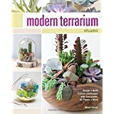 Modern Terrarium Studio: Design + Build Custom Landscapes with Succulents, Air Plants + More by Megan George(2015-06-19)
