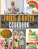 Trixie And Katya Cookbook: The Home Cook 20 Recipes To Know Trixie And Katya Wellness And Healing