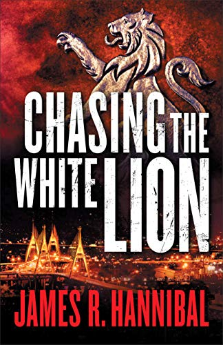 Chasing the White Lion by James R Hannibal