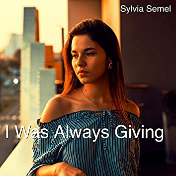 I Was Always Giving