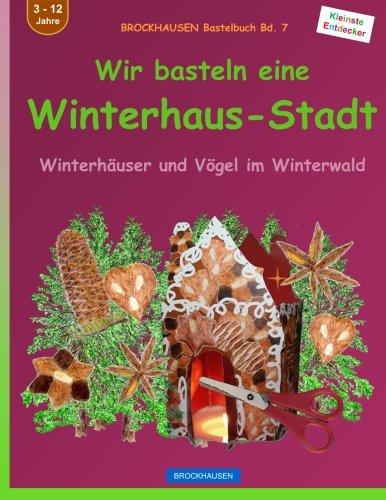 BROCKHAUSEN Bastelbuch Bd. 7 - Wir basteln eine Winterhaus-Stadt: Winterhäuser und Vögel im Winterwald