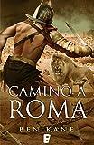 Camino a Roma (La Legión Olvidada 3): (3ER VOLUMEN)