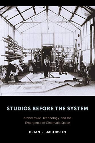 Compare Textbook Prices for Studios Before the System: Architecture, Technology, and the Emergence of Cinematic Space Film and Culture Series Illustrated Edition ISBN 9780231172813 by Jacobson, Brian