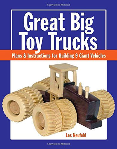 Compare Textbook Prices for Great Big Toy Trucks: Plans and Instructions for Building 9 Giant Vehicles Illustrated Edition ISBN 9781627107914 by Neufeld, Les