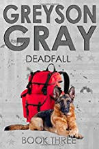 Greyson Gray: Deadfall (The Greyson Gray Series) (Volume 3)
