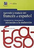 Aprender a traducir del francés al español: Competencias y tareas para la iniciación a la traducción.: 6 (Universitas. Aprender a traducir)