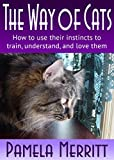 The Way of Cats: How to use their instincts to train, understand,...