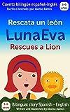 Luna Eva rescata un león, Luna Eva Rescues a Lion: Cuento bilingüe español - inglés con narración | Bilingual story Spanish - English with narration (Las ... Eva Adventures Book 1) (English Edition)