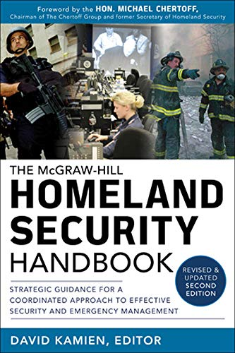 McGraw-Hill Homeland Security Handbook: Strategic Guidance for a Coordinated Approach to Effective Security and Emergency Management, Second Edition
