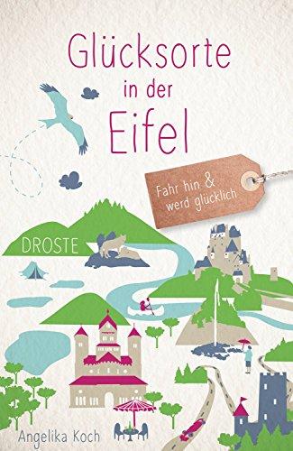 Glücksorte in der Eifel: Fahr hin und werd glücklich (German Edition)