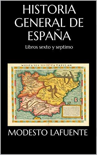 Historia General de España: Libros sexto y septimo eBook: Lafuente ...