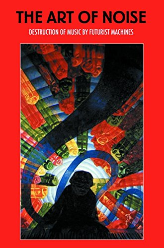 The Art of Noise: Destruction of Music by Futurist Machines by Luigi Russolo (31-Jul-2012) Paperback