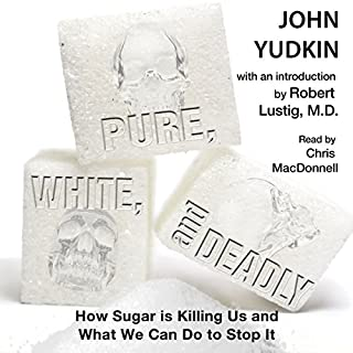 Pure, White, and Deadly     How Sugar is Killing Us and What We Can Do to Stop It              By:                                                                                                                                 John Yudkin                               Narrated by:                                                                                                                                 Chris MacDonnell                      Length: 9 hrs     54 ratings     Overall 4.6