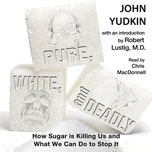 Pure, White, and Deadly     How Sugar is Killing Us and What We Can Do to Stop It              By:                                                                                                                                 John Yudkin                               Narrated by:                                                                                                                                 Chris MacDonnell                      Length: 9 hrs     62 ratings     Overall 4.6