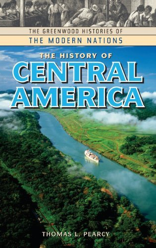 The History of Central America (The Greenwood Histories of the Modern Nations)