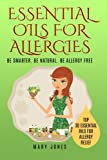 Essential Oils For Allergies: Be Smarter. Be Natural. Be Allergy Free