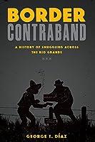 Border Contraband: A History of Smuggling Across the Rio Grande (Inter-american Series)