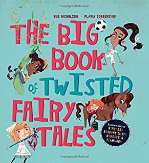 The Big Book of Twisted Fairy Tales: Stories about kindness, responsibility, honesty, and teamwork (Fairytale Friends)