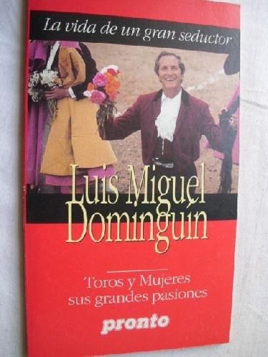 LUIS MIGUEL DOMINGUÍN. LA VIDA DE UN GRAN SEDUCTOR