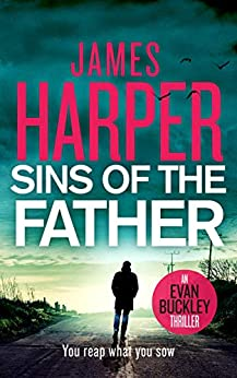 Sins Of The Father: An Evan Buckley Crime Thriller (Evan Buckley Thrillers Book 3) by [James Harper]
