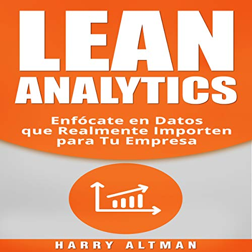 Lean Analytics: Enfócate en Datos que Realmente Importen para Tu Empresa [Lean Analytics: Focus on Data That Really Matters for Your Company] audiobook cover art