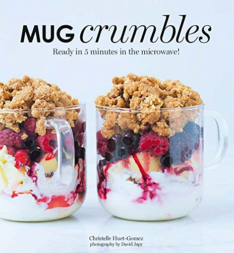 Mug Crumbles: Ready in 3 minutes in the microwave!: Ready in 5 Minutes in the Microwave!
