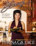 Skinny Italian: Eat It and Enjoy It – Live La Bella Vita and Look Great, Too!
