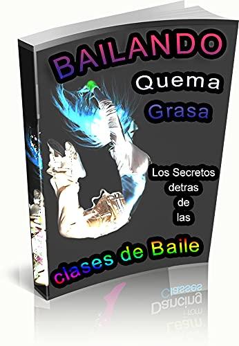 Quema Grasa Bailando: descubrirás los secretos que el baile tiene para quemar grasa y por que es la opción mas sana y divertida de hacerlo