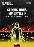 Serons-nous immortels ? Oméga 3, nanotechnologie, clonage...