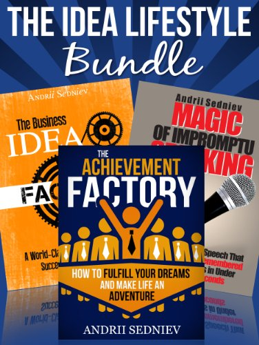 The Idea Lifestyle Bundle: An Effective System to Fulfill Dreams, Create Successful Business Ideas, and Become a World-Class Impromptu Speaker in Record Time