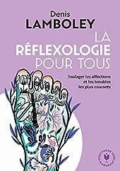 La réfléxologie pour tous de Dr Denis Lamboley