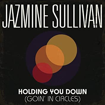 Holding You Down (Goin' in Circles)