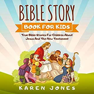 Bible Story Book for Kids     True Bible Stories for Children About Jesus and the New Testament Every Christian Child Should Know              By:                                                                                                                                 Karen Jones                               Narrated by:                                                                                                                                 Ivy Starlight                      Length: 3 hrs and 50 mins     26 ratings     Overall 4.7