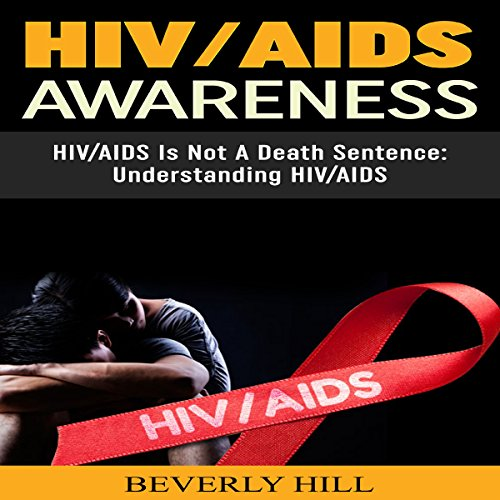 HIV/AIDS Awareness: HIV/AIDS Is Not a Death Sentence audiobook cover art