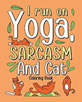 I Run on Yoga Sarcasm and Cat Coloring Book