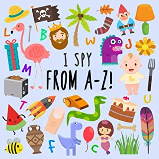 I Spy - From A-Z!: A Fun Guessing Game for 2-5 Year Olds