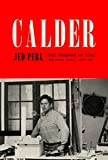 Calder: The Conquest of Time: The Early Years: 1898-1940 (A Life of Calder)