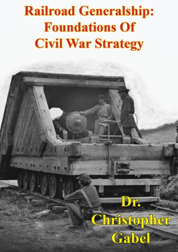 Railroad Generalship: Foundations Of Civil War Strategy [Illustrated Edition] (English Edition)