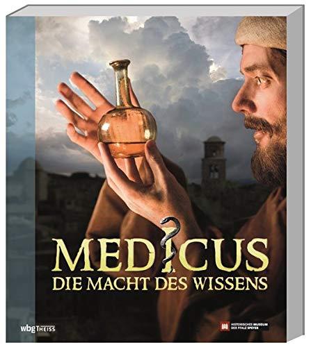 Medicus. Die Macht des Wissens. Zwischen Magie, Religion und Forschung: Ein Streifzug durch die Geschichte der Medizin von Mesopotamien, über die ... den Frühen Hochkulturen bis zur Renaissance