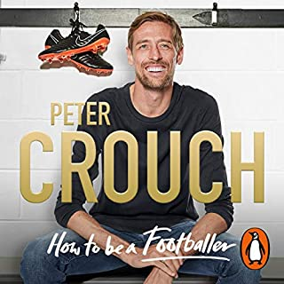 How to Be a Footballer                   By:                                                                                                                                 Peter Crouch                               Narrated by:                                                                                                                                 Peter Crouch                      Length: 7 hrs and 36 mins     1,023 ratings     Overall 4.7
