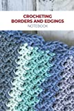 Crocheting Borders and Edgings Notebook: Notebook Journal  Diary/ Lined - Size 6x9 Inches 100 Pages
