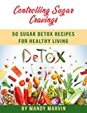 Controlling Sugar Cravings: 50 Sugar Detox Recipes For Healthy Living (English Edition)