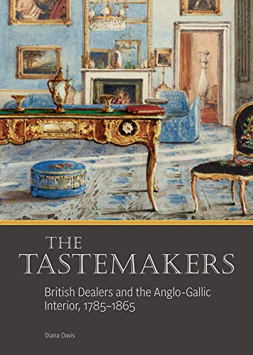 The Tastemakers: British Dealers and the Anglo-Gallic Interior, 1785-1865 (Getty Publications – (Yale))