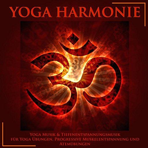 Yoga Harmonie - Yoga Musik & Tiefenentspannungsmusik für Yoga Übungen, Progressive Muskelentspannung und Atemübungen