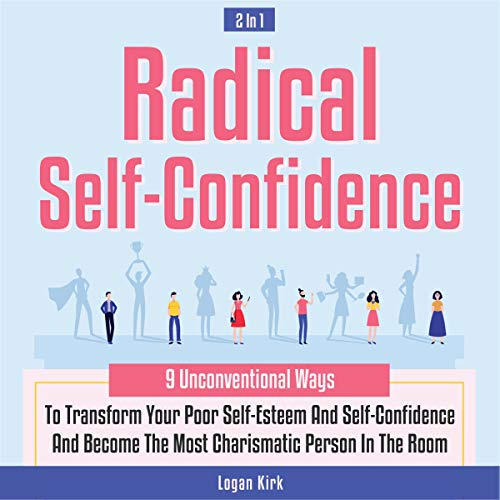 Radical Self-Confidence 2 in 1 Audiobook By Logan Kirk cover art