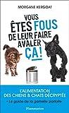Vous êtes fous de leur faire avaler ça ! L'alimentation des chiens et chats décryptée - Format Kindle - 13,99 €